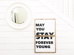 May You Stay Forever Young - Wood Sign