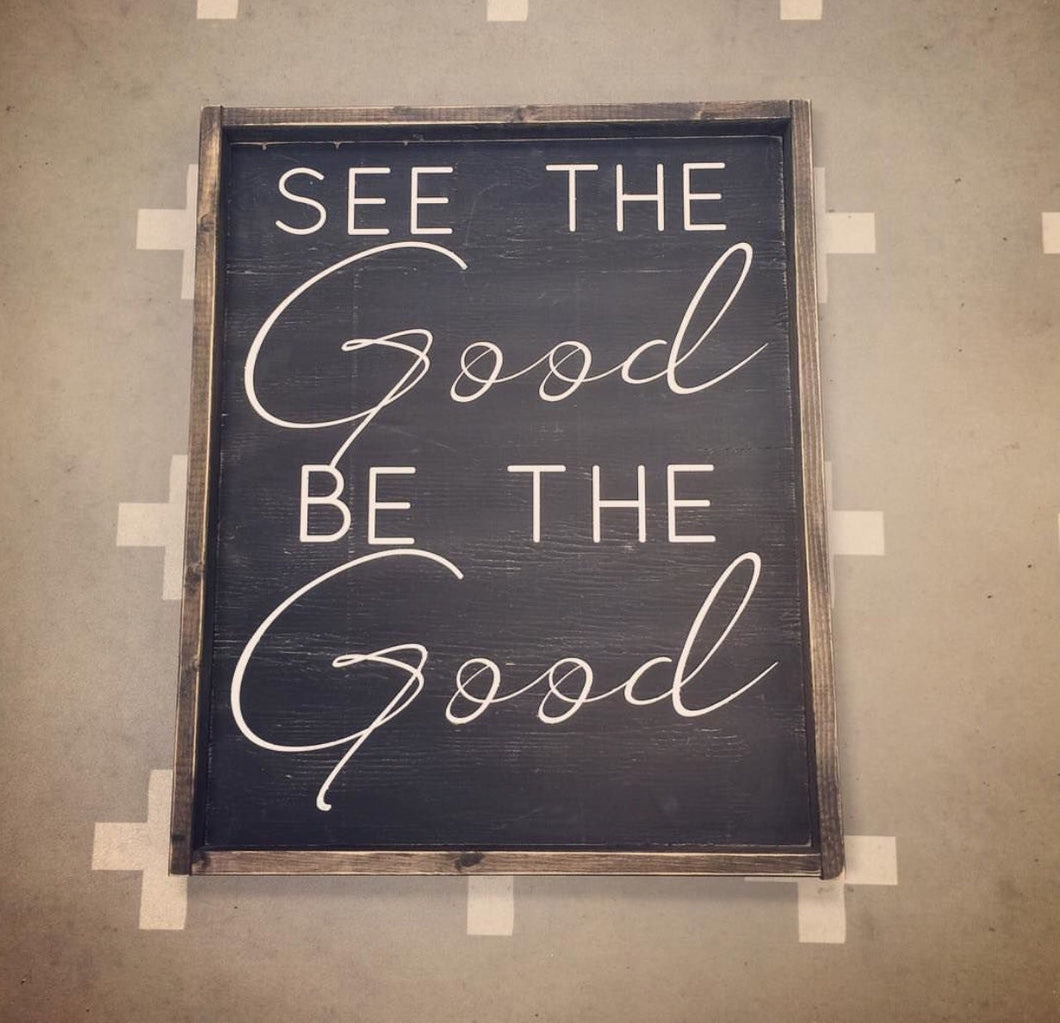 See The Good Be The Good