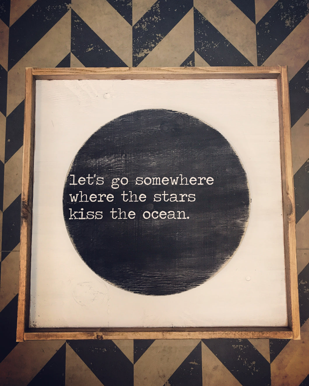 Let's Go Somewhere Where The Stars Kiss The Ocean On Circle - Wood Sign
