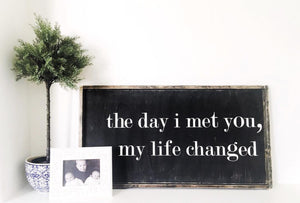 The Day I Met You, My Life Changed Wood Sign