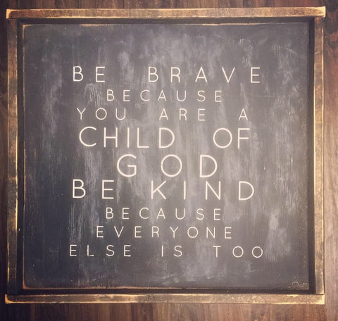 Be Brave Because You Are A Child of God