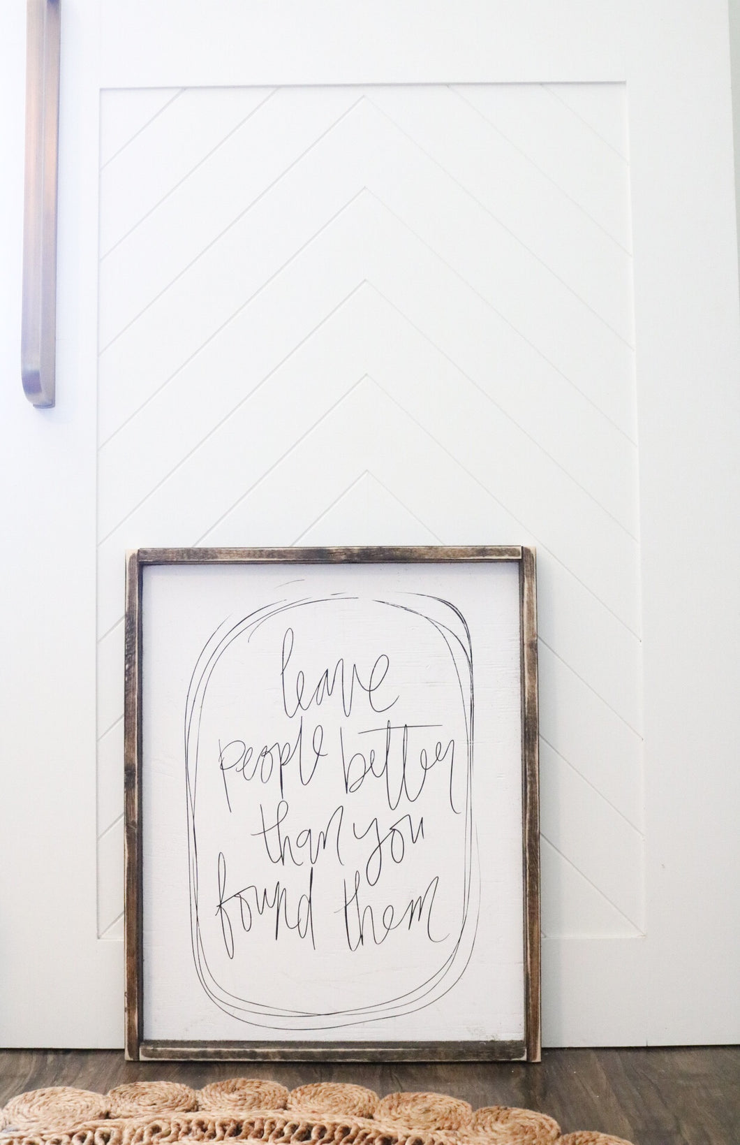 Leave People Better Than You Found Them - Wood Sign