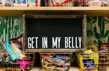 Get In My Belly - Wood Sign