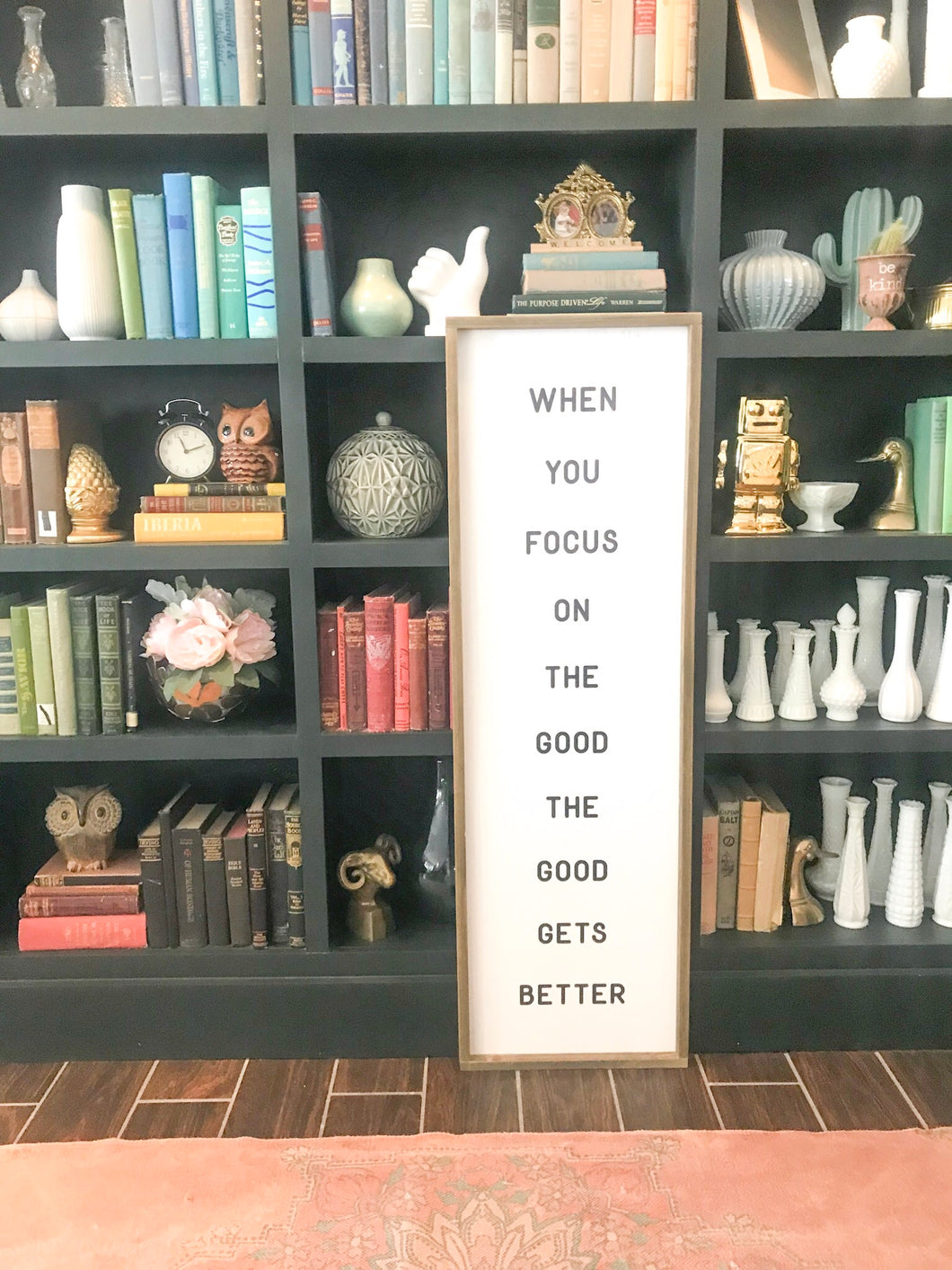 When You Focus On The Good The Good Gets Better- Wood Sign