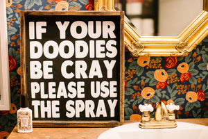 If Your Doodies Be Cray Please Use The Spray Wood Sign