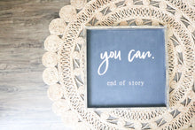 You Can - End Of Story - Wood Sign
