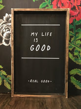 My Life Is Good - Real Good