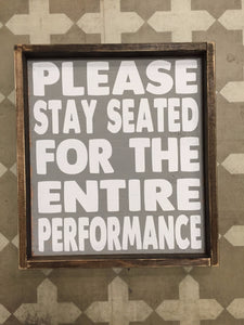 Please Stay Seated For The Entire Performance
