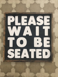 please-wait-to-be-seated-2