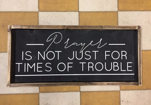 Prayer Is Not Just For Times of Trouble