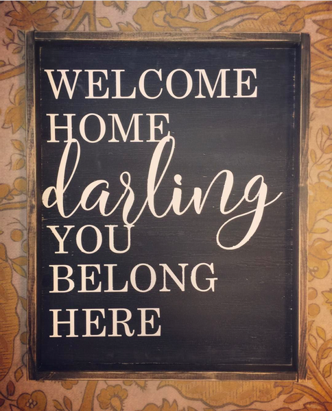 Welcome Home Darling You Belong Here
