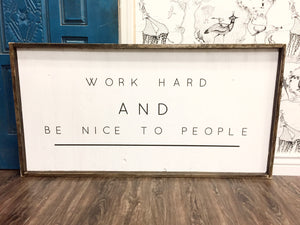 work-hard-and-be-nice-to-people-sign