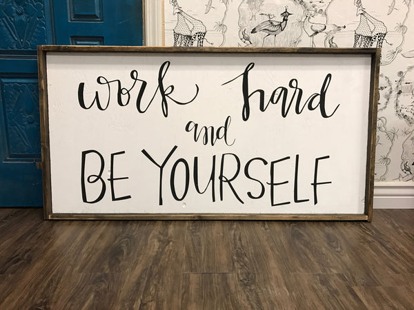 Work hard and be yourself