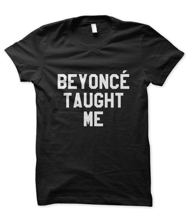 556a854d5a92ca Beyoncé Taught Me – Tees in the Trap®