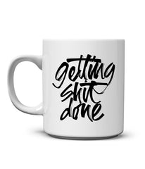 Getting Shit Done Mug