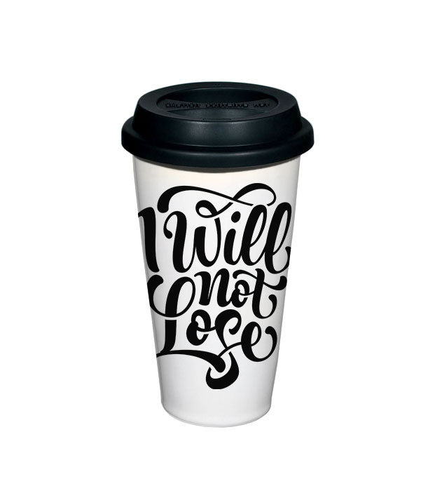 I Will Not Lose Travel Mug
