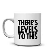 There's Levels to This Mug