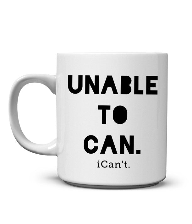Unable to Can. iCan't. Mug
