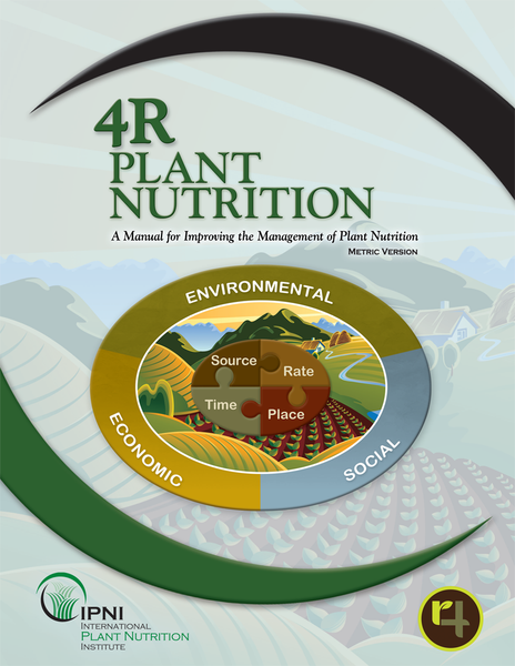 4R Plant Nutrition: A Manual for Improving the Management of Plant Nutrition - Metric Version