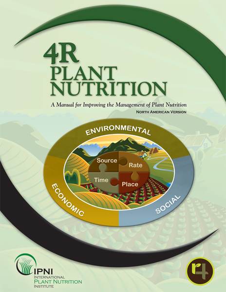 4R Plant Nutrition: A Manual for Improving the Management of Plant Nutrition - North American