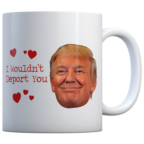 TRUMP I WOULDN'T DEPORT YOU SMILE - COFFEE MUG