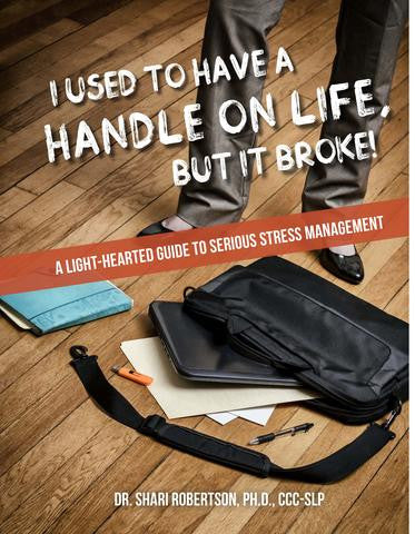 I Used to Have a Handle on Life, But it Broke:  A Lighthearted Guide to Serious Stress Management