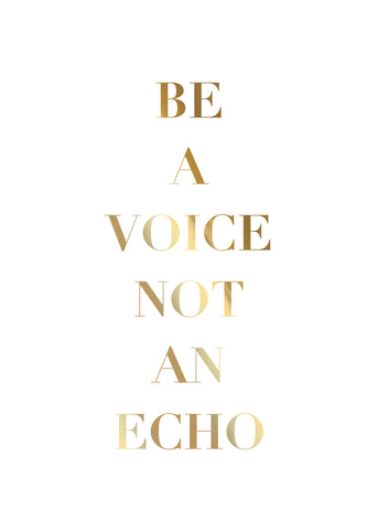 Print- Be a Voice not an Echo