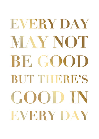 Print- Good in Every Day