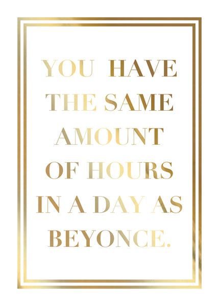 Print- Same Hours As Beyonce