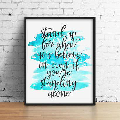 Stand Up For What You Believe Print