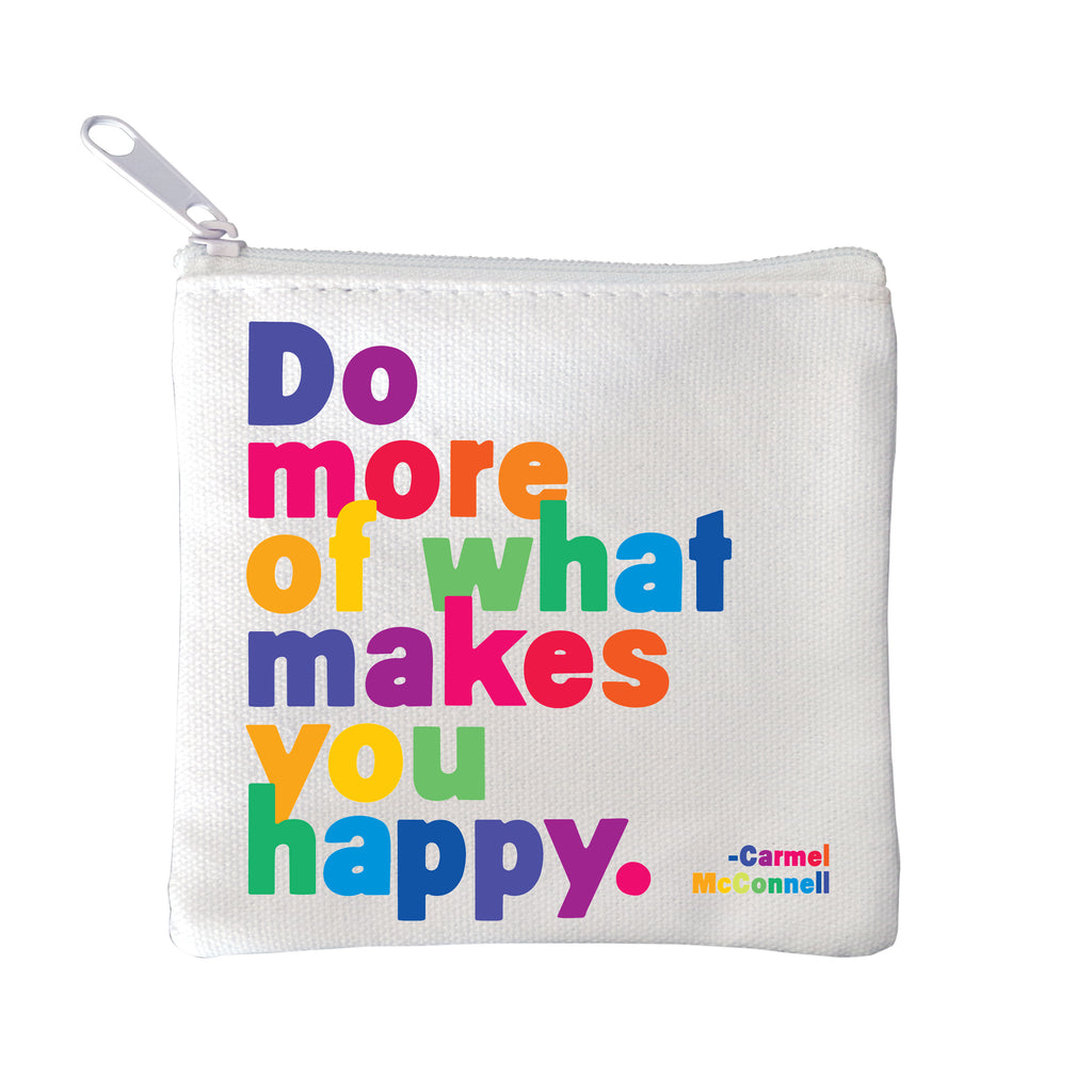 Do More of What Makes You Happy Pouch