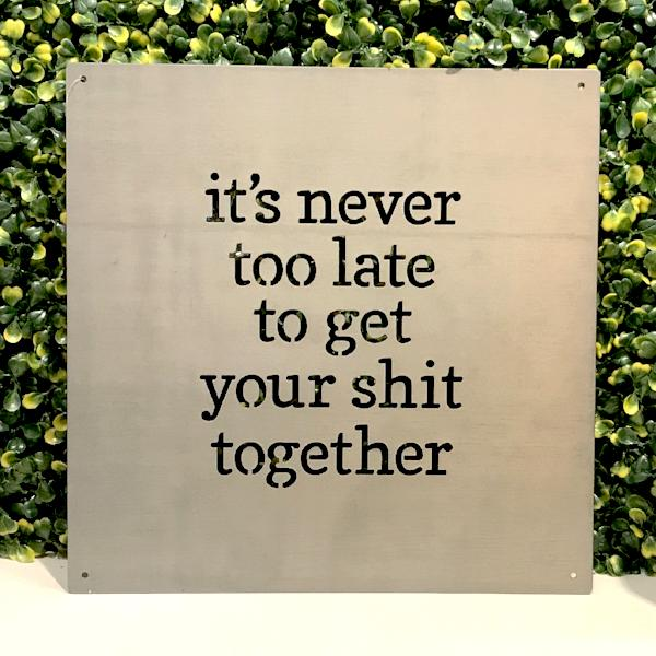 Metal Wall Art- It's Never Too Late