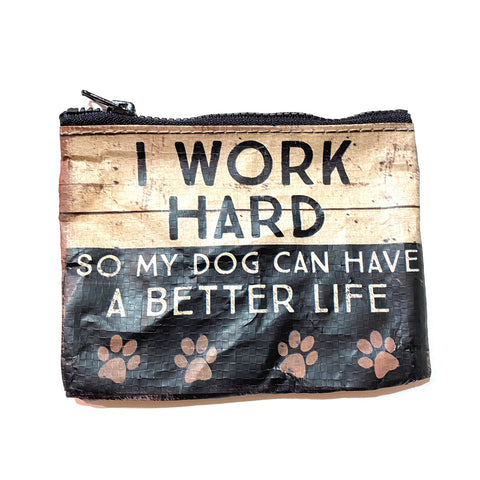 Coin Pouch- I Work Hard So My Dog Can Have a Better Life