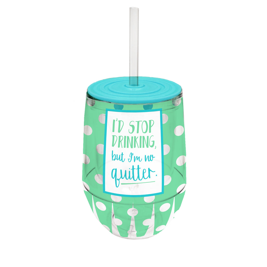 Stemless Wine Cup- I'd Stop Drinking, But I'm No Quitter