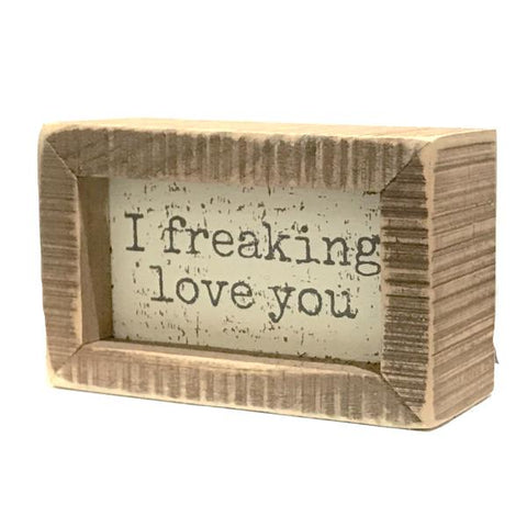 Box Sign- I Freaking Love You