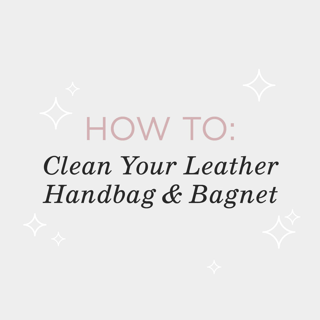 How To Clean Your Leather Handbag + Bagnet