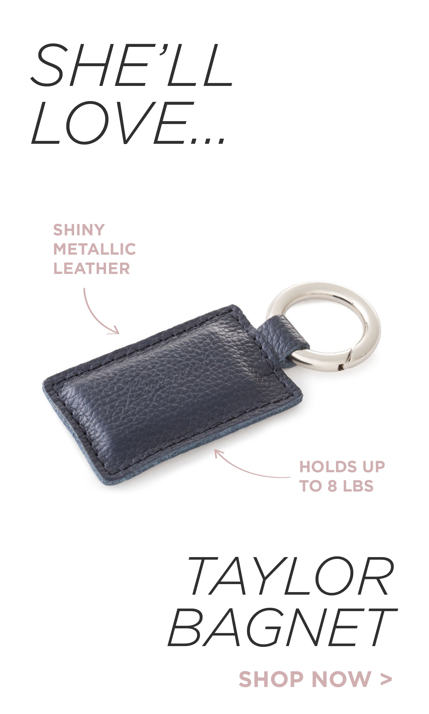 She'll Love the Taylor Bagnet. Made of shiny metallic leather, it holds handbags up to 8 pounds.