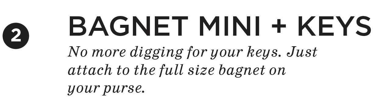Bagnet Mini + Keys. No more digging for your keys. Just attach to the full size bagnet on your purse.