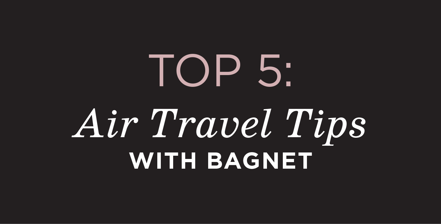 Top 5 Air Travel Tips with Bagnet
