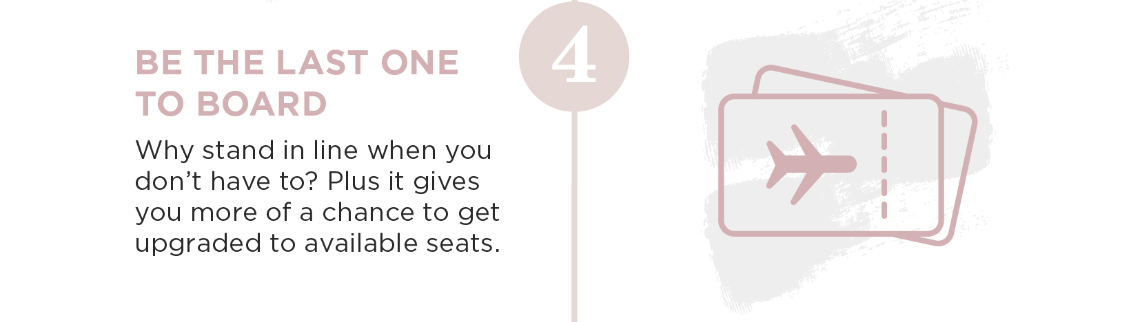 Be the last one to board. Why stand in line when you don't have to? Plus it gives you more chances to get upgraded to available seats.