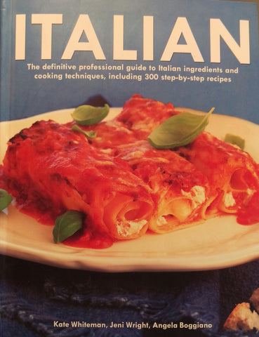 Italian The definitive professional guide to Italian ingredients and cooking techniques including 300 step-by-step recipes