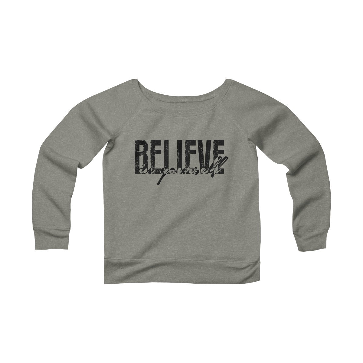 Believe In Yourself Sponge Fleece Wide Neck Sweatshirt