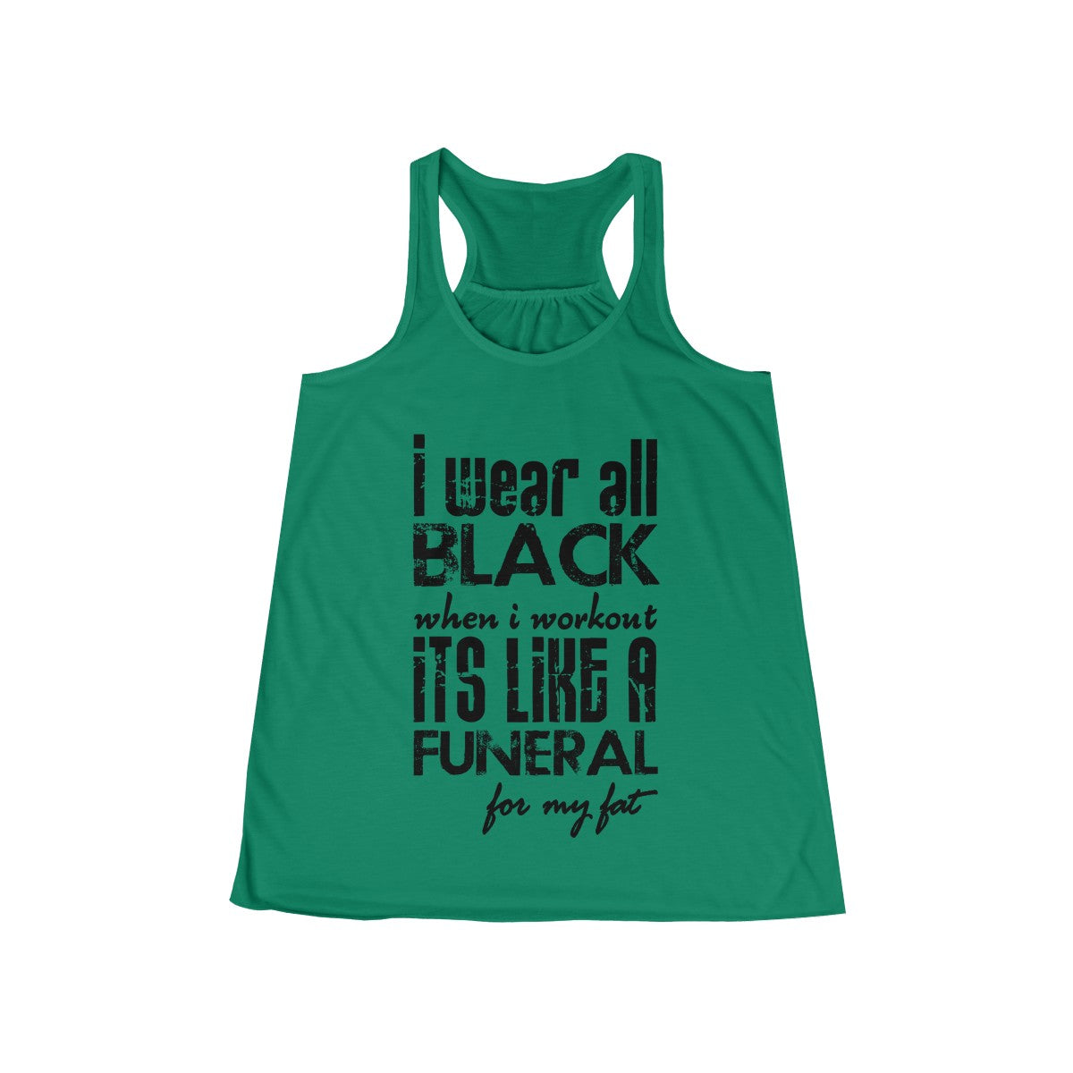 I Wear All Black When I Workout Flowy Racerback Tank