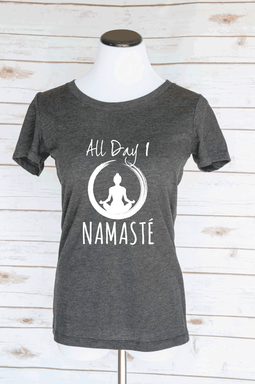 All Day I Namaste Yoga Casual Graphic T-Shirt. Yoga Funny Workout Quote. Scoop Neck Triblend Tee.