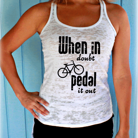 When In Doubt Pedal It Out Tank Top. Womens Cycling Clothes. Burnout Bicycle Tank.