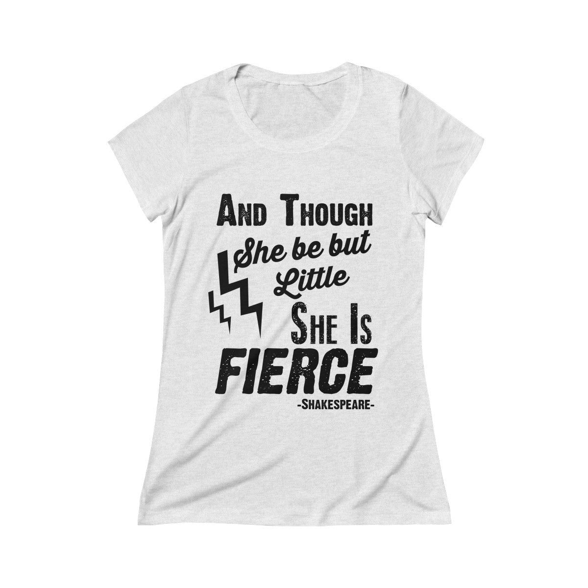And Though She Be But Little She is Fierce Women's Crew Tee