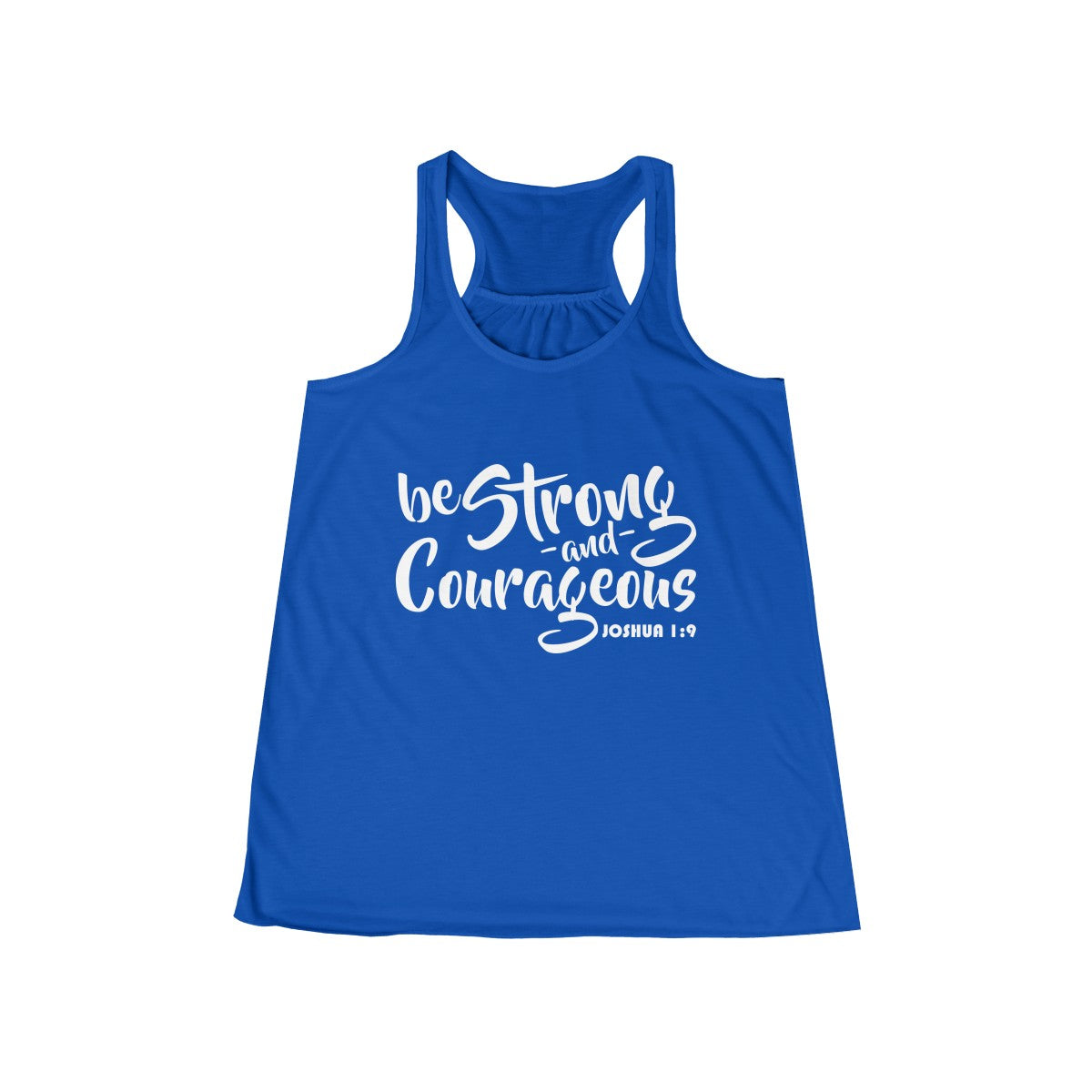 Be Strong & Courageous Joshua 1:9 Christian Flowy Racerback Tank