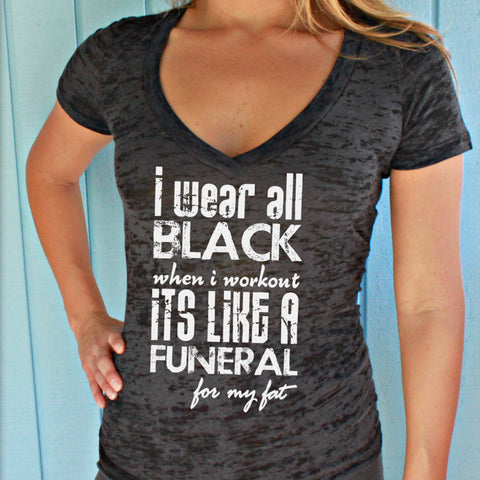 Womens Burnout Workout V-Neck T-Shirt T-Shirt. I Wear All Black When I Workout. Motivational Workout Apparel. Fitness Inspiration.
