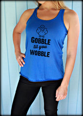 Thanksgiving Turkey Shirt. Flowy Tank Top. Gobble til you Wobble. Animal Design. Womens Clothing. Thanksgiving Gift. Turkey Day.