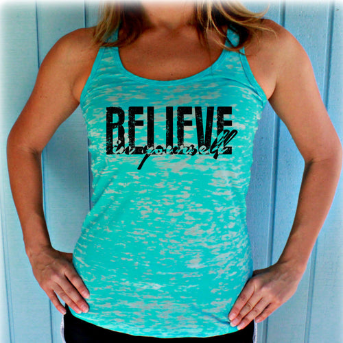 Burnout Inspirational Tank Top. Believe In Yourself. Womens Motivational Tank Top Workout Clothing.